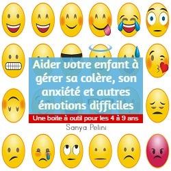 Aidez votre enfant à gérer sa colère, son anxiété, et autres émotions difficiles