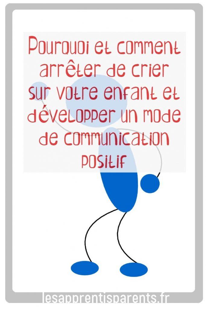 Pourquoi et comment arrêter de crier sur votre enfant et développer un mode de communication positif #discipline #enfant