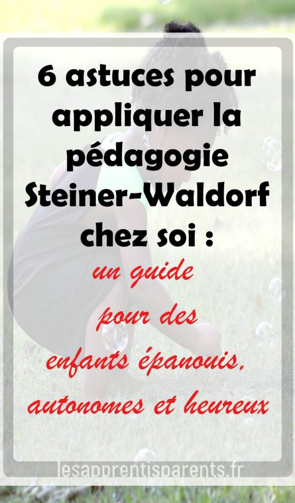 Astuces simples pour appliquer la pédagogie Steiner-Waldorf