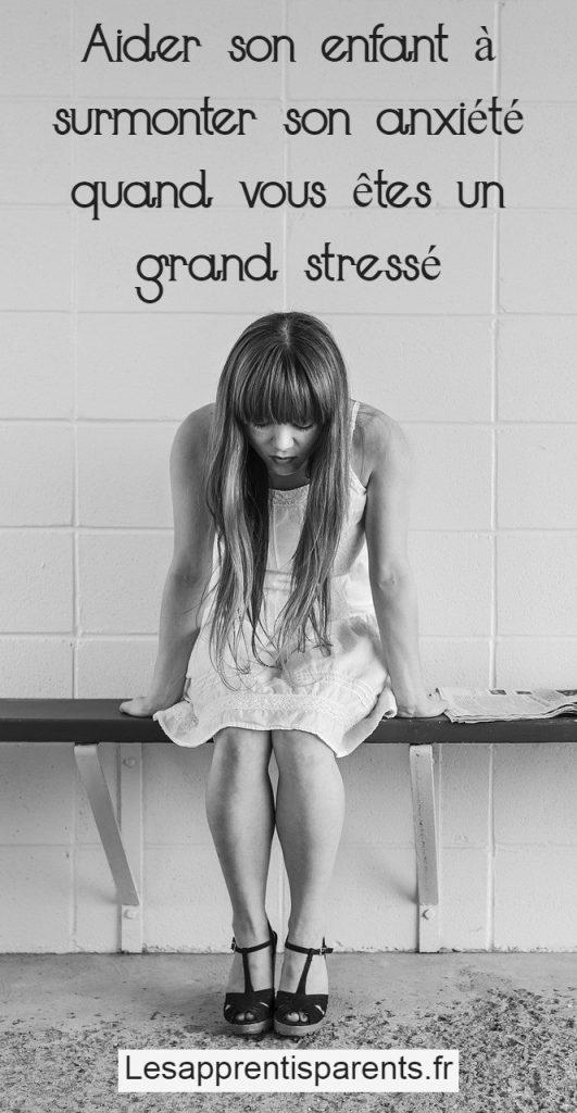 Aider son enfant à surmonter son anxiété quand vous êtes un grand stressé