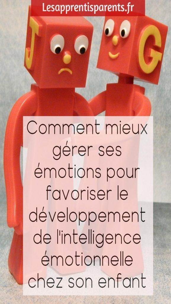 Comment mieux gérer ses émotions pour favoriser le développement de l'intelligence émotionnelle chez son enfant
