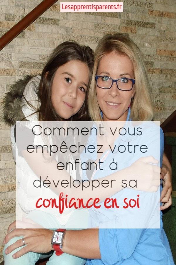 Comment vous empêchez votre enfant à développer sa confiance en soi