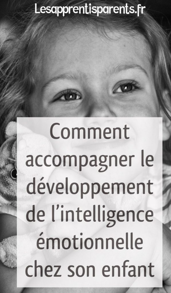 Comment accompagner le développement de l'intelligence émotionnelle chez son enfant