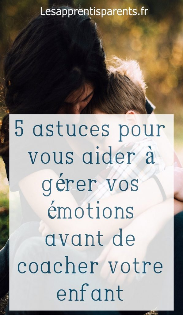 5 astuces pour vous aider à gérer vos émotions avant de coacher votre enfant
