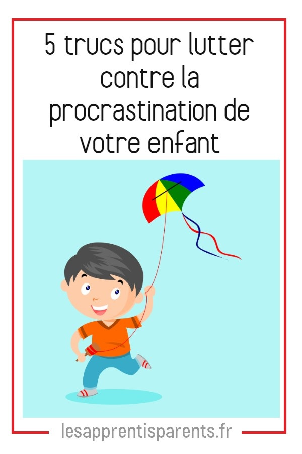 5 trucs pour lutter contre la procrastination de votre enfant