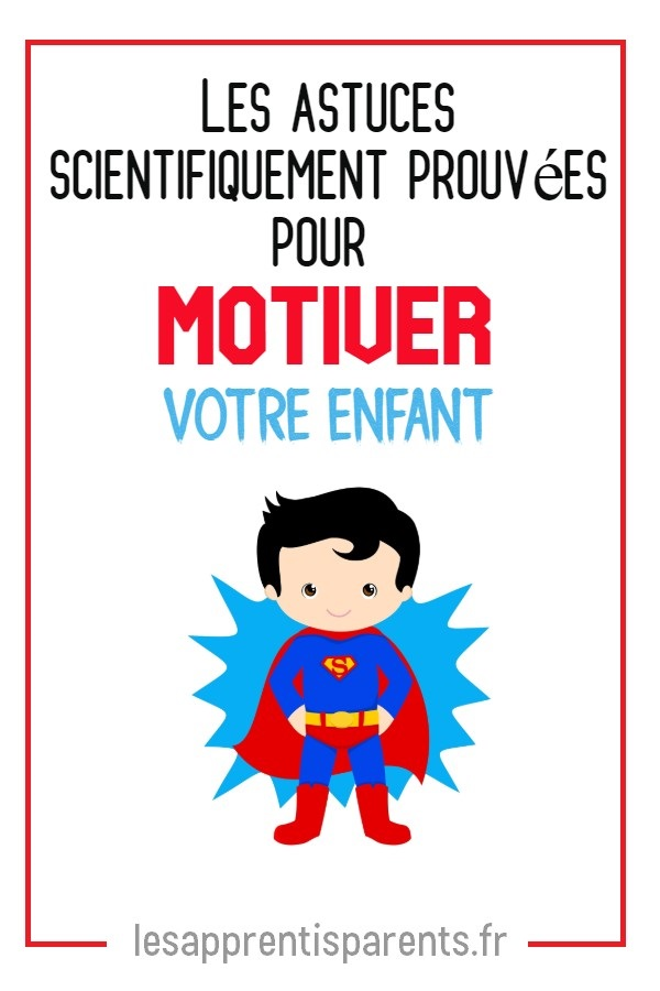 Les astuces scientifiquement prouvées pour motiver votre enfant